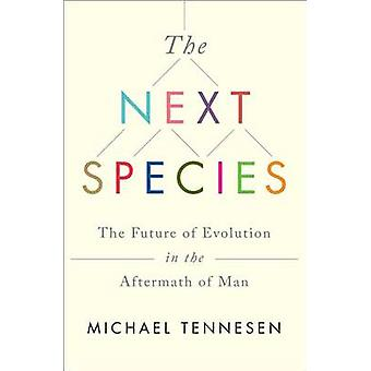 The Next Species - The Future of Evolution in the Aftermath of Man by