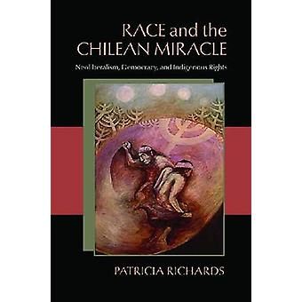 Race and the Chilean Miracle - Neoliberalism - Democracy and Indigenou