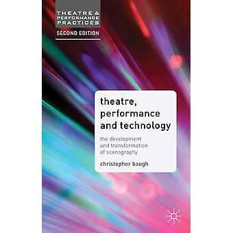 Theatre Performance and Technology: The Development and Transformation of Scenography (Theatre and Performance Practices) (Paperback) by Baugh Christopher