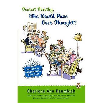 Dearest Dorothy - Who Would Hav by Baumbich Charlene Ann - 9780143036