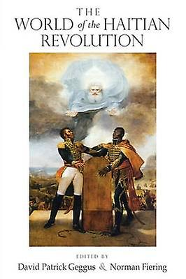 The World of the Haitian Revolution by David Patrick Geggus - Norman