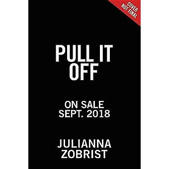 Pull It Off - Removing Your Fears and Putting On Confidence by Pull It