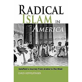 Radical Islam in America - Salafism's Journey from Arabia to the West