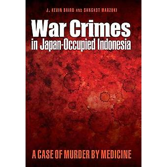 War Crimes in Japan-Occupied Indonesia - A Case of Murder by Medicine
