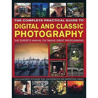 The Complete Practical Guide to Digital and Classic Photography - The