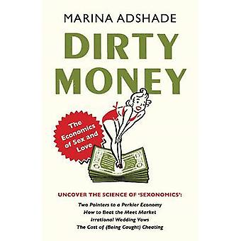 Dirty Money - The Economics of Sex and Love von Marina Adshade - 978178