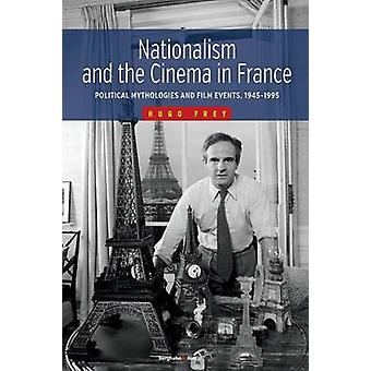 Nationalism and the Cinema in France - Political Mythologies and Film