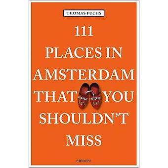 111 Places in Amsterdam That You Shouldn't Miss by Thomas Fuchs - 978