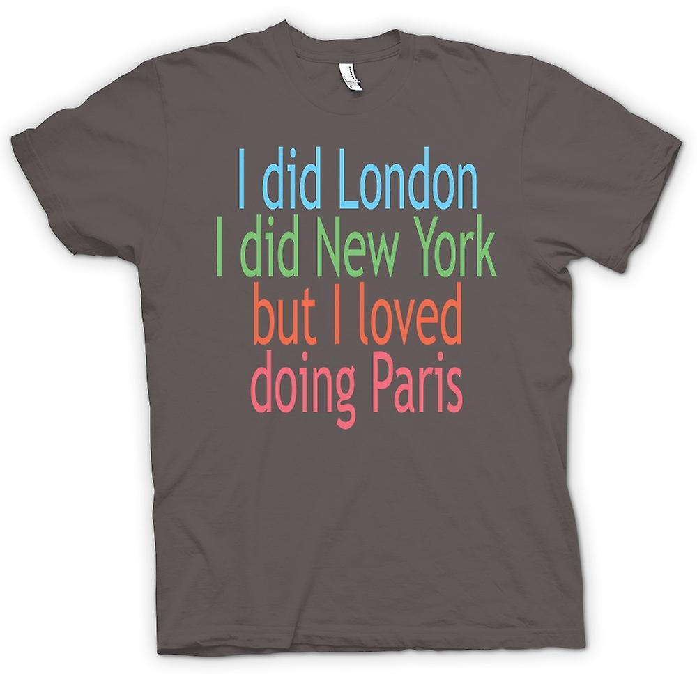 Mens T-shirt - I Did London I Did New York But I Loved Doing Paris