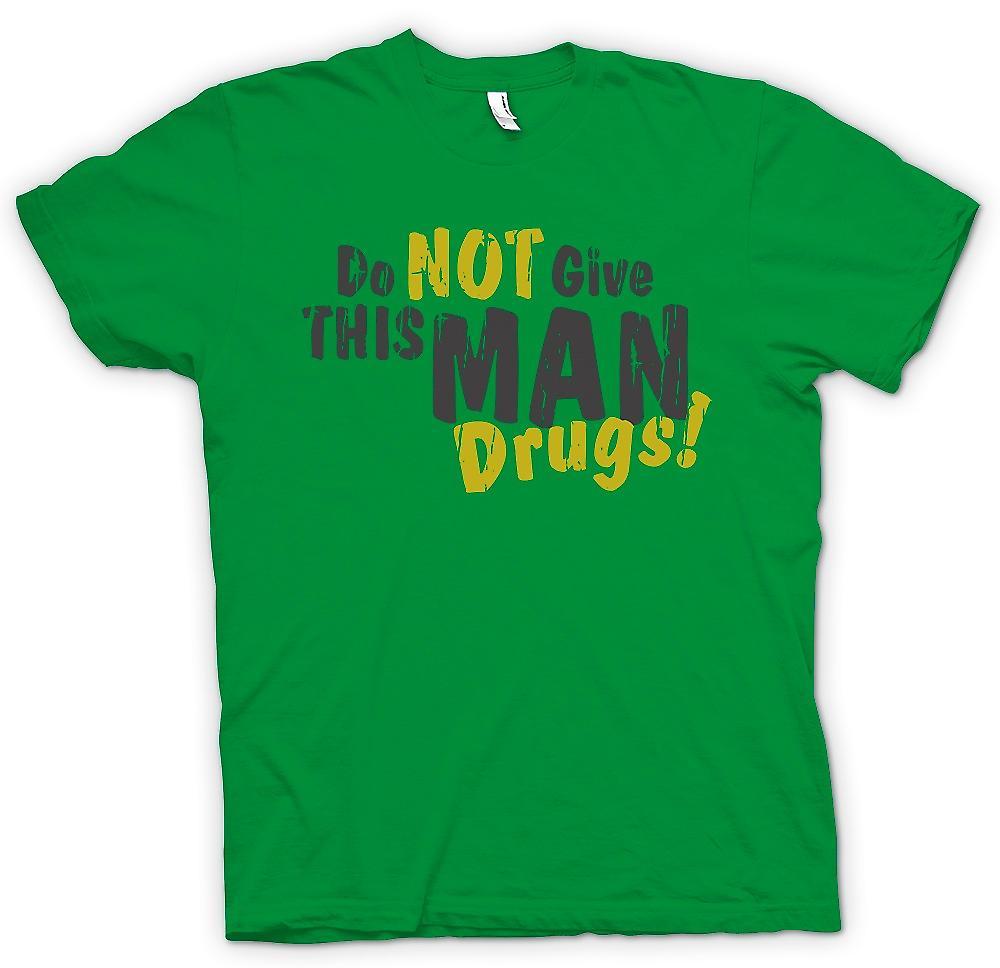 Herr T-shirt - ge inte denna Man narkotika - Funny