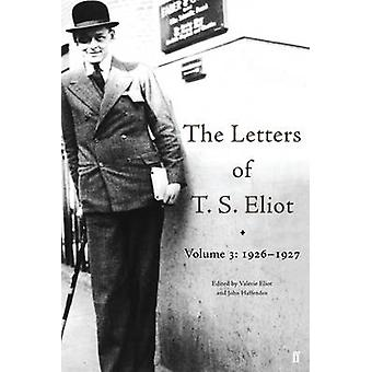 The Letters of T. S. Eliot - Volume 3 - 1926-1927 (Main) by T. S. Eliot