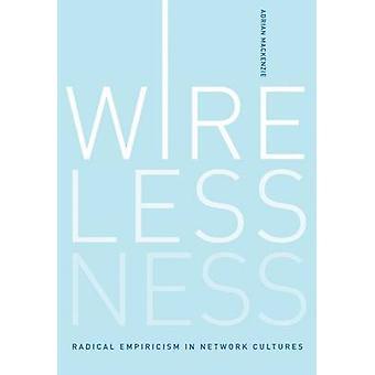 Wirelessness - Radical Empiricism in Network Cultures by Adrian Macken