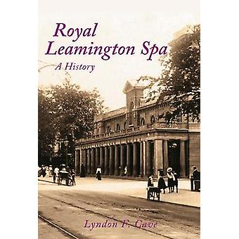 Royal Leamington Spa A History par Lyndon F Cave