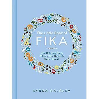 The Little Book of Fika: das erhebende tägliche Ritual der schwedische Kaffeepause