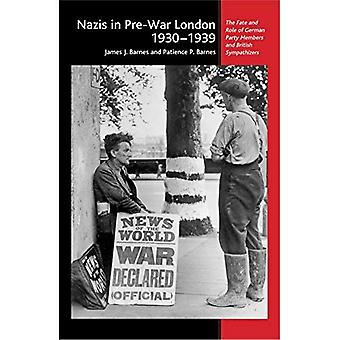 Nazis in Pre-War London, 1930-1939: The Fate and Role of German Party Members and British Sympathizers