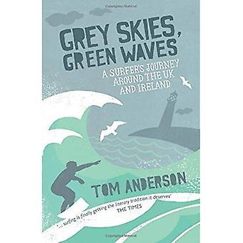 Ciel gris, verts vagues: Voyage d'un surfeur autour du Royaume-Uni et en Irlande