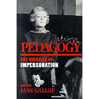 Pedagogy The Question of Impersonation by Gallop & Jane