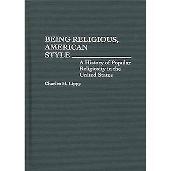 Essere religioso in stile americano A storia della religiosità popolare negli Stati Uniti di Lippy & Charles H.