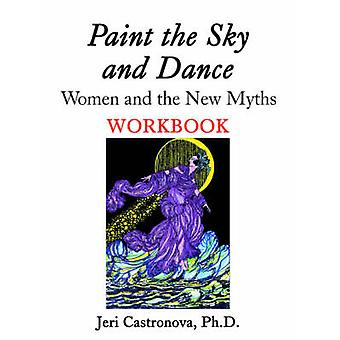 Paint the Sky and Dance Women and The New Myths Workbook by Castronova & Ph.D. & Jeri