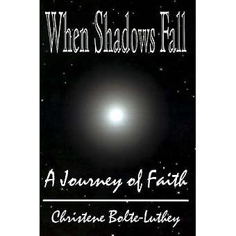 When Shadows Fall A Journey of Faith by BolteLuthey & Christine