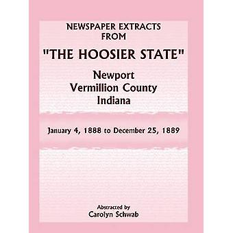 Newspaper Extracts from The Hoosier State Newspapers Newport Vermillion County Indiana January 4 1888  December 25 1889 by Schwab & Carolyn