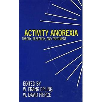Activity Anorexia Theory Research and Treatment by Epling & W. Frank