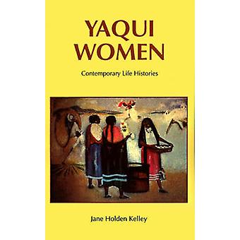 Yaqui Women Contemporary Life Histories by Kelley & Jane Holden