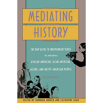 Mediating History The Map Guide to Independent Video by and about African Americans Asian Americans Latino and Native American People by Carceral & K. C.