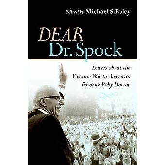 Dear Dr. Spock Letters about the Vietnam War to Americas Favorite Baby Doctor by Foley & Michael S.