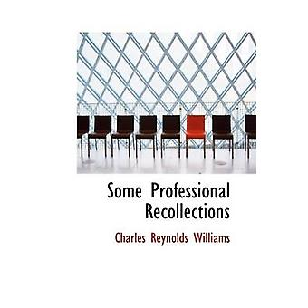 Some Professional Recollections by Williams & Charles Reynolds