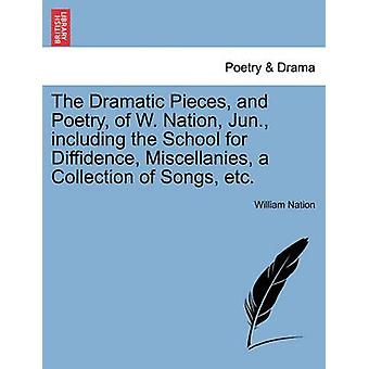The Dramatic Pieces and Poetry of W. Nation Jun. including the School for Diffidence Miscellanies a Collection of Songs etc. by Nation & William