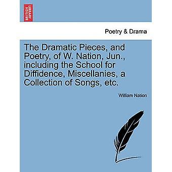 As peças dramáticas e poesia de w. Júnior de nação, incluindo a escola para timidez Miscellanies uma coleção de canções etc pela nação & William