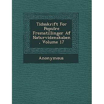 Tidsskrift for Popul Re Fremstillinger AF Naturvidenskaben Volume 17 by Anonymous