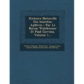 Histoire Naturelle Des Insectes Aptres Par Le Baron Walckenaer Et Paul Gervais Volume 1... por Athanase & Charles