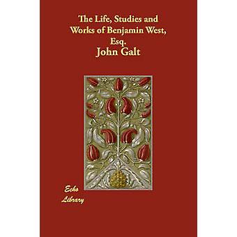De studier och arbeten av Benjamin West Esq. av Galt & John