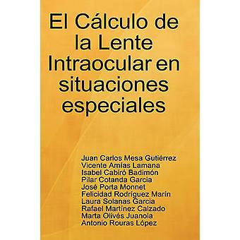 El Clculo de la Lente Intraocular en situaciones especiales by Gutirrez & Juan Carlos Mesa