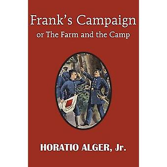 Franks Campaign or the Farm and the Camp by Alger & Horatio & Jr.