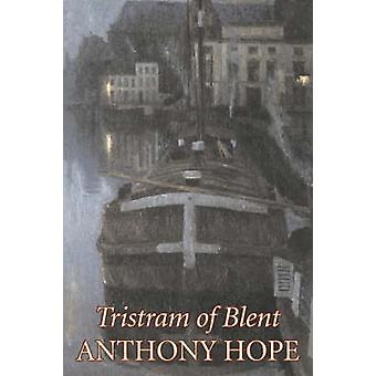 Tristram of Blent by Anthony Hope Fiction Classics Action  Adventure by Hope & Anthony