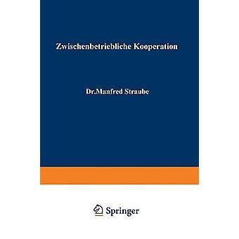 Zwischenbetriebliche Kooperation by Straube & Manfred