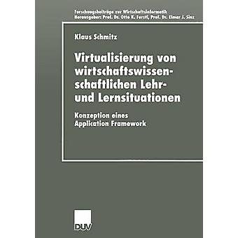 Virtualisierung von wirtschaftswissenschaftlichen Lehr und Lernsituationen  Konzeption eines Application Framework by Schmitz & Klaus