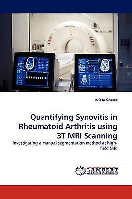 Quantifying Synovitis in Rheumatoid Arthritis using 3T MRI Scanning by Chand & Arista