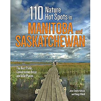 110 Nature Hot Spots in Manitoba and Saskatchewan: The Best Parks, Conservation Areas and Wild� Places