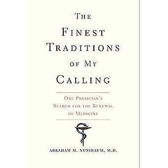 The Finest Traditions of My Calling - One Physician's Search for the R