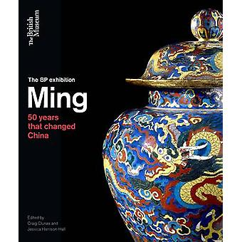 Ming - 50 Years That Changed China by Craig Clunas - Jessica Harrison-