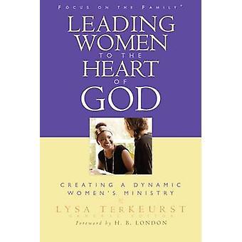 Leading Women to the Heart of God by Lysa TerKeurst - Lysa TerKeurst