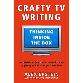 Crafty TV Writing - Thinking Inside the Box by Alex Epstein - 97808050