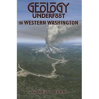 Geology Underfoot in Western Washington by Dave Tucker - David S Tuck