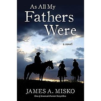 As All My Fathers Were - A Novel by James A. Misko - 9780964082649 Book