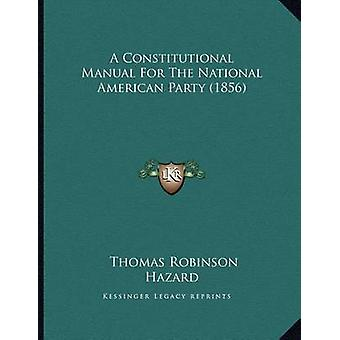 A Constitutional Manual for the National American Party (1856) by Tho