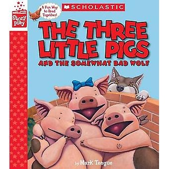 The Three Little Pigs and the Somewhat Bad Wolf (a Storyplay Book) by